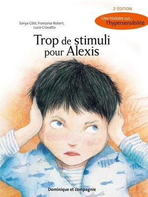 cover image of Trop de stimuli pour Alexis