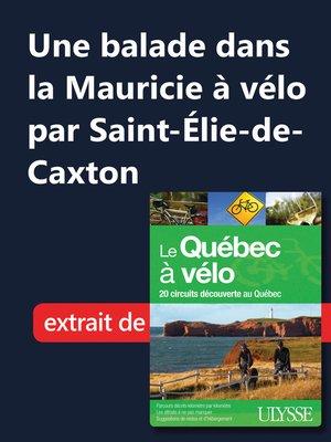cover image of Une balade dans la Mauricie à vélo par Saint-Élie-de-Caxton