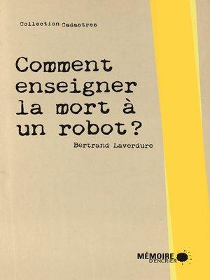 cover image of Comment enseigner la mort à un robot?