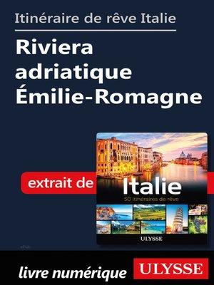 cover image of Itinéraires de rêve Italie-Riviera adriatique Émilie-Romagne