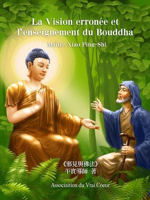 cover image of LA VISION ERRONÉE ET L'ENSEIGNEMENT DU BOUDDHA