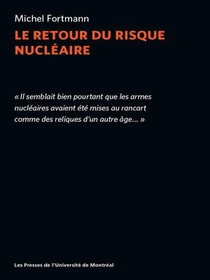 cover image of Le retour du risque nucléaire