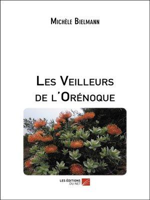 cover image of Les Veilleurs de l'Orénoque