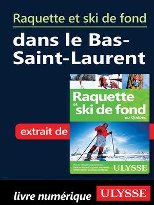 cover image of Raquette et ski de fond dans le Bas-Saint-Laurent