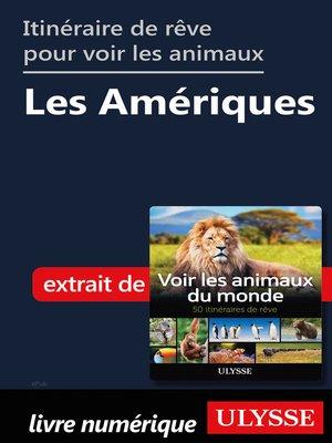 cover image of Itinéraires de rêve pour voir les animaux-- Les Amériques