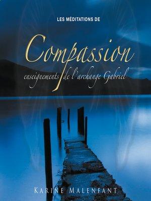 cover image of Les méditations de compassion, enseignements de l'archange Gabriel