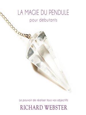 cover image of La magie du pendule pour débutants