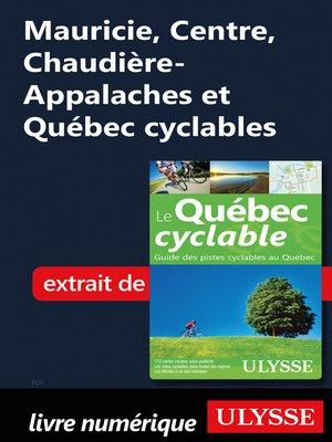 cover image of Mauricie, Centre, Chaudière-Appalaches et Québec cyclables