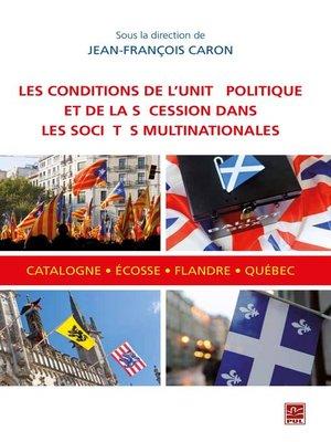 cover image of Conditions de l'unité politique et de la sécession dans les sociétés multinationales