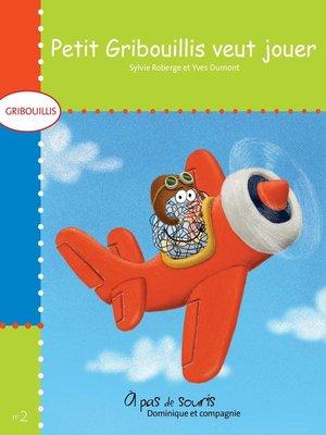 cover image of Petit Gribouillis veut jouer