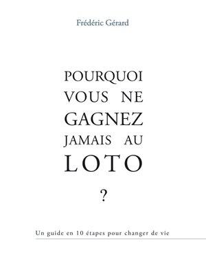 cover image of POURQUOI VOUS NE GAGNEZ JAMAIS AU LOTO