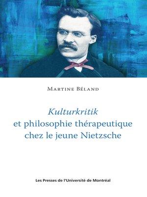cover image of Kulturkritik et philosophie thérapeutique chez le jeune Nietzsche