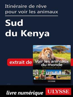 cover image of Itinéraire de rêve pour voir les animaux-- Sud du Kenya