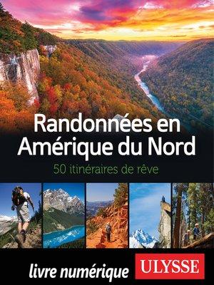 cover image of Randonnées en Amérique du Nord--50 itinéraires de rêve