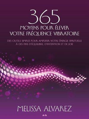 cover image of 365 moyens pour élever votre fréquence vibratoire
