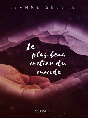 cover image of LE PLUS BEAU MÉTIER DU MONDE