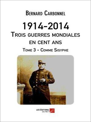 cover image of 1914-2014. Trois guerres mondiales en cent ans, Tome 3