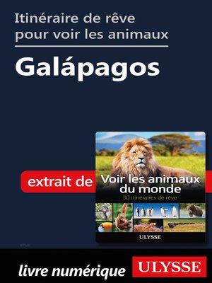 cover image of Itinéraire de rêve pour voir les animaux-- Galápagos