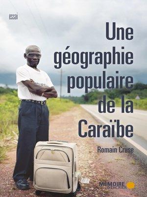 cover image of Une géographie populaire de la Caraïbe