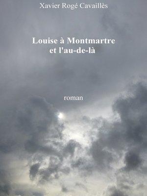 cover image of Louise à Montmartre et l'au-delà