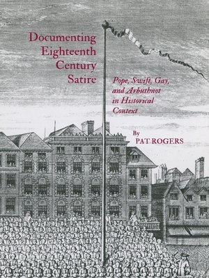 Documenting Eighteenth Century Satire By Pat Rogers Overdrive