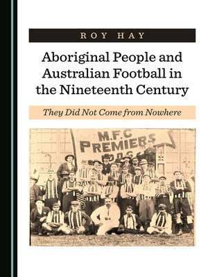 cover image of Aboriginal People and Australian Football in the Nineteenth Century