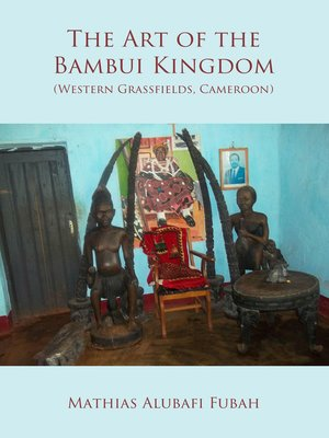 cover image of The Art of the Bambui Kingdom (Western Grassfields, Cameroon)