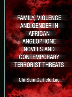 cover image of Family, Violence and Gender in African Anglophone Novels and Contemporary Terrorist Threats