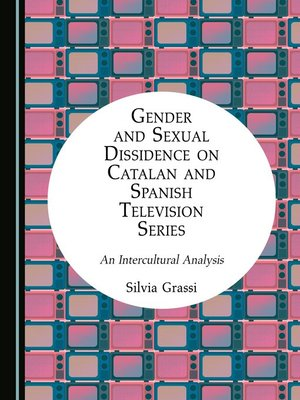 cover image of Gender and Sexual Dissidence on Catalan and Spanish Television Series