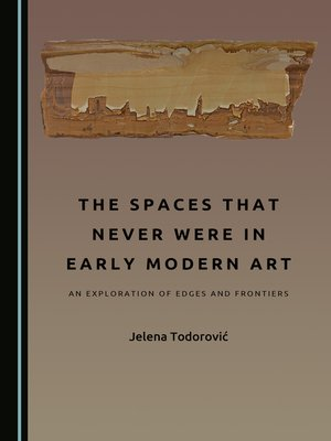 cover image of The Spaces That Never Were in Early Modern Art