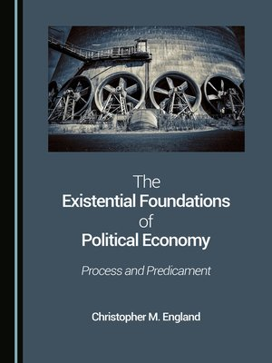 cover image of The Existential Foundations of Political Economy