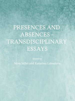 cover image of Presences and Absences – Transdisciplinary Essays