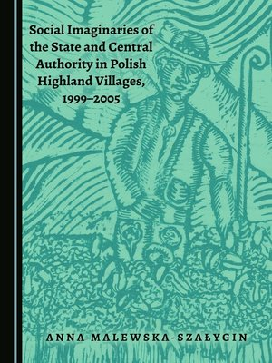 cover image of Social Imaginaries of the State and Central Authority in Polish Highland Villages, 1999-2005