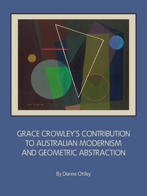 cover image of Grace Crowley's Contribution to Australian Modernism and Geometric Abstraction