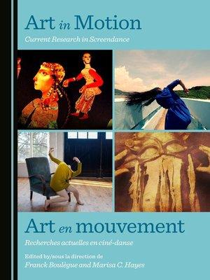cover image of Art in Motion: Current Research in Screendance / Art en mouvement : recherches actuelles en ciné-dan