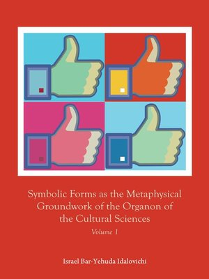 cover image of Symbolic Forms as the Metaphysical Groundwork of the Organon of the Cultural Sciences, Volume 1