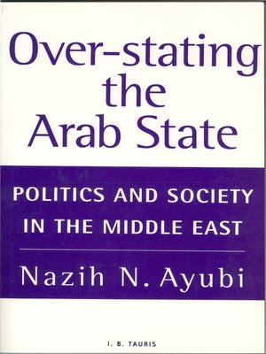 Over Stating The Arab State By Nazih N Ayubi 183 Overdrive border=