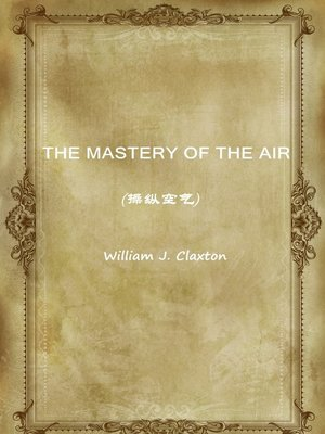 cover image of The Mastery Of The Air(操纵空气)