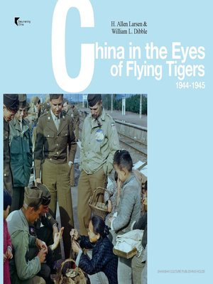 cover image of 飞虎队队员眼中的中国 (1944-1945) (英文版) (China in the Eyes of the Members of the Flying Tigers (1944-1945) (English Edition))