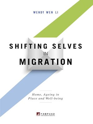 cover image of 移民过程中变化的自我:家、健康和养老社区:英文(Shifting Selves in Migration: Home, Ageing in Place and Well-being (English version))