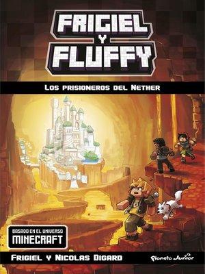 cover image of Minecraft. Frigiel y Fluffy. Los prisioneros del Nether