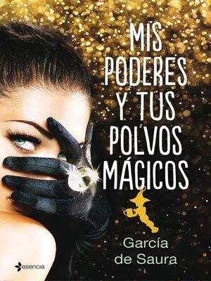 cover image of Mis poderes y tus polvos mágicos