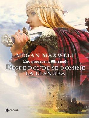 cover image of Las guerreras Maxwell, 2. Desde donde se domine la llanura