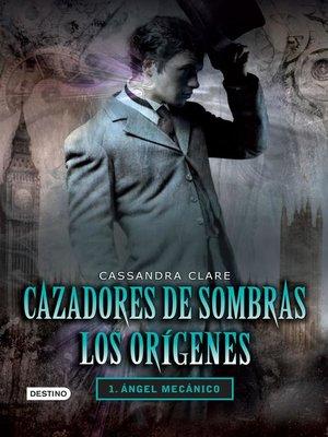 cover image of Cazadores de sombras. Ángel mecánico. Los orígenes 1