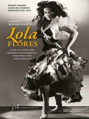 cover image of Lola Flores. Cultura popular, memoria sentimental e historia del espectáculo