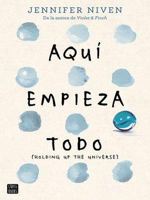 cover image of Aquí empieza todo (Holding up the Universe)