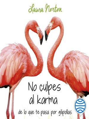 cover image of No culpes al karma de lo que te pasa por gilipollas