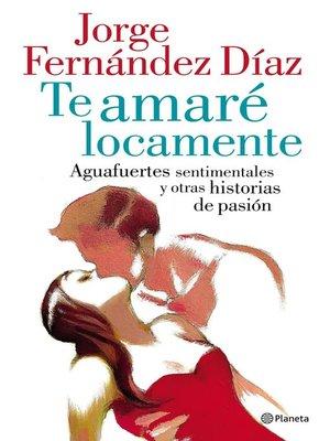 cover image of Te amaré locamente