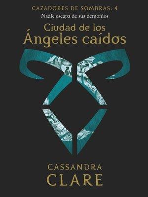 cover image of Ciudad de los Ángeles caídos. Cazadores de sombras 4