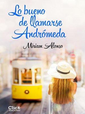 cover image of Lo bueno de llamarse Andrómeda